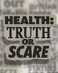 Health – Truth or Scare